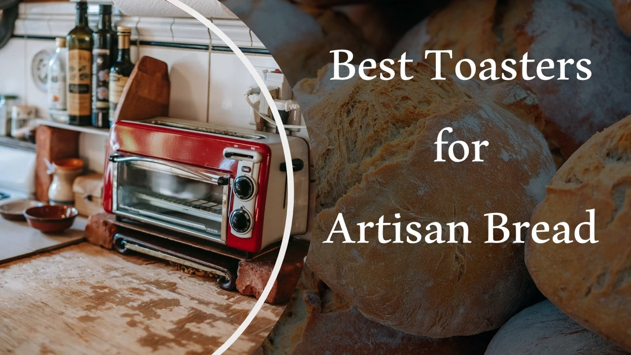 Best Toasters for Artisan Bread