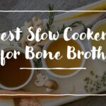 Best Slow Cookers for Bone Broth
